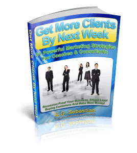 Get More Clients by Next Week ~ 51 Powerful Marketing Strategies for Coaches & Consultants ~
